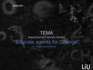 "TEMA Department of Thematic Studies ""Educate agents for Change"" tema.liu.se"