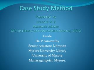 Guide Dr. P Sarasvathy Senior Assistant Librarian Mysore University Library University of Mysore