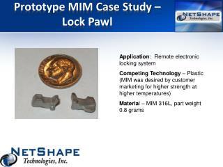 Prototype MIM Case Study � Lock Pawl