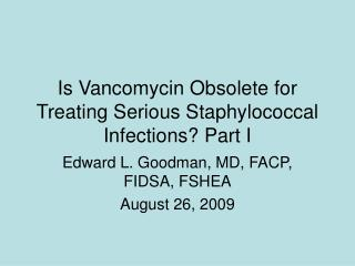 Is Vancomycin Obsolete for Treating Serious Staphylococcal Infections? Part I