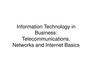 Information Technology in Business: Telecommunications, Networks and Internet Basics