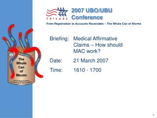 Briefing:	Medical Affirmative Claims – How should MAC work? Date:	21 March 2007 Time:	1610 - 1700