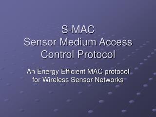 S-MAC  Sensor Medium Access Control Protocol