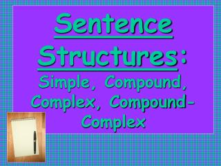 Sentence Structures :  Simple, Compound, Complex, Compound-Complex