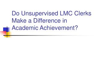 Do Unsupervised LMC Clerks Make a Difference in Academic Achievement?