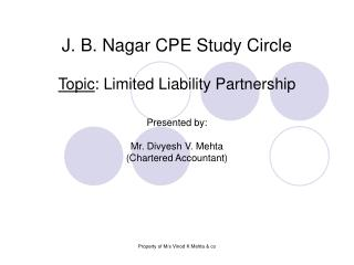 J. B. Nagar CPE Study Circle Topic : Limited Liability Partnership Presented by: