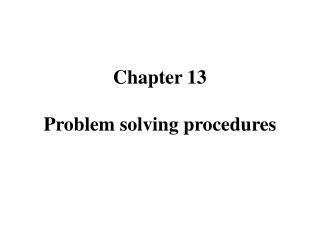 Chapter 13 Problem solving procedures
