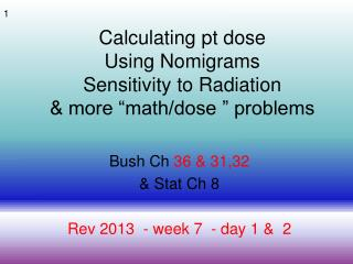 "Calculating pt dose Using Nomigrams Sensitivity to Radiation & more ""math/dose "" problems"