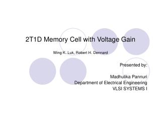 2T1D Memory Cell with Voltage Gain Wing K. Luk, Robert H. Dennard