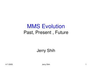 MMS Evolution Past, Present , Future