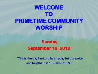 WELCOME  TO  PRIMETIME COMMUNITY WORSHIP