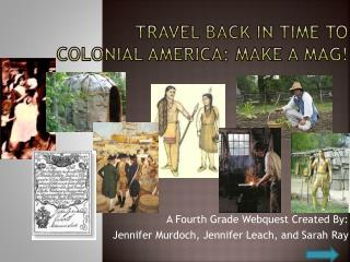 Travel Back in Time to Colonial America: Make a  Mag !