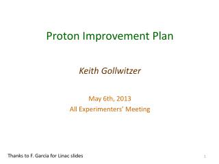 Proton Improvement Plan Keith Gollwitzer May 6th, 2013 All Experimenters' Meeting