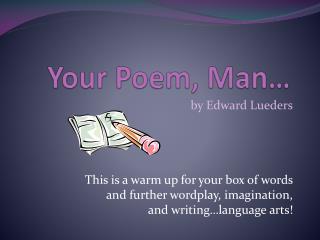 Your Poem, Man…