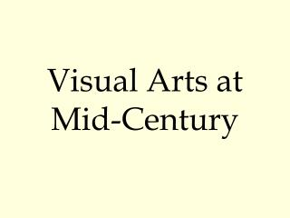Visual Arts at Mid-Century