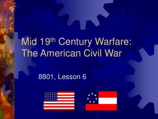 Mid 19 th  Century Warfare: The American Civil War