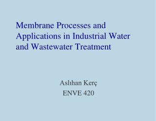 Membrane  Processes and  Applications in  Industrial Water and Wastewater  Treatment