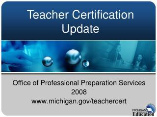 Office of Professional Preparation Services 2008 michigan/teachercert