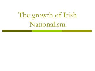 The growth of Irish Nationalism