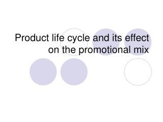 Product life cycle and its effect on the promotional mix