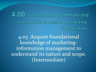 4.00   Understand  promotion and intermediate uses of marketing-information.