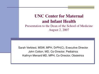 Sarah Verbiest, MSW, MPH, DrPH(C), Executive Director John Cotton, MD, Co-Director, Pediatrics