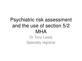 Psychiatric risk assessment and the use of section 5/2 MHA