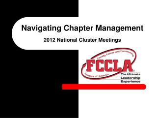 Navigating Chapter Management 2012 National Cluster Meetings
