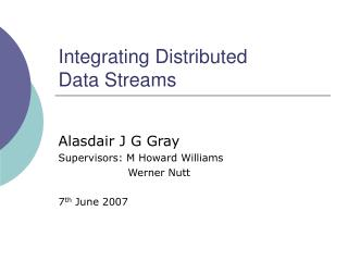 Integrating Distributed Data Streams