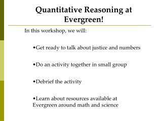 Quantitative Reasoning at Evergreen! In this workshop, we will:
