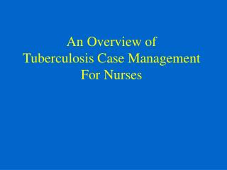 An Overview of  Tuberculosis Case Management For Nurses