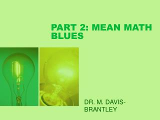 PART 2: MEAN MATH BLUES