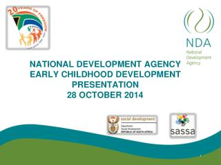 NATIONAL DEVELOPMENT AGENCY EARLY CHILDHOOD DEVELOPMENT PRESENTATION 28 OCTOBER 2014