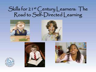 Skills for 21 st  Century Learners:  The Road to Self-Directed Learning