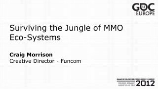 Surviving the Jungle of MMO Eco-Systems Craig Morrison Creative Director - Funcom