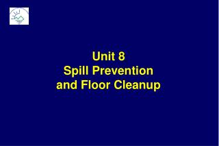 Unit 8 Spill Prevention  and Floor Cleanup