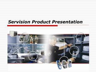 Servision Product Presentation