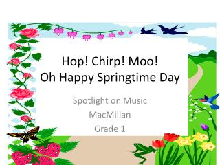 Hop! Chirp! Moo!  Oh Happy Springtime Day