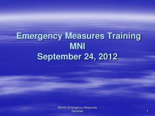 Emergency Measures Training MNI  September 24, 2012