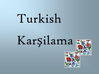 Turkish Karşilama