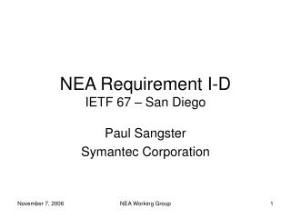 NEA Requirement I-D IETF 67 � San Diego
