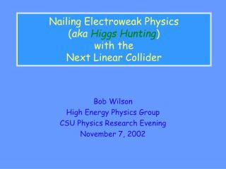 Nailing Electroweak Physics  ( aka Higgs Hunting ) with the  Next Linear Collider