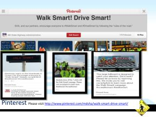 Pinterest Please visit  pinterest/mdsha/walk-smart-drive-smart/