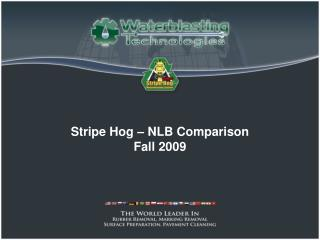 Stripe Hog – NLB Comparison Fall 2009