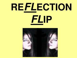 RE FL ECTION  FL IP