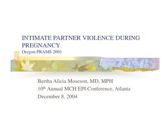 INTIMATE PARTNER VIOLENCE DURING PREGNANCY :  Oregon PRAMS 2001