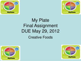 My Plate  Final Assignment DUE May 29, 2012