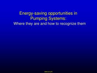 Energy-saving opportunities in Pumping Systems: