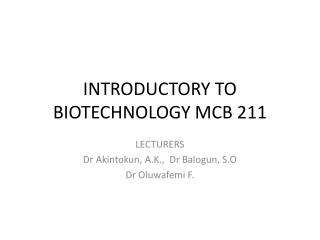 INTRODUCTORY TO BIOTECHNOLOGY MCB 211