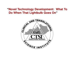 Novel Technology Development:  What To   Do When That Lightbulb Goes On